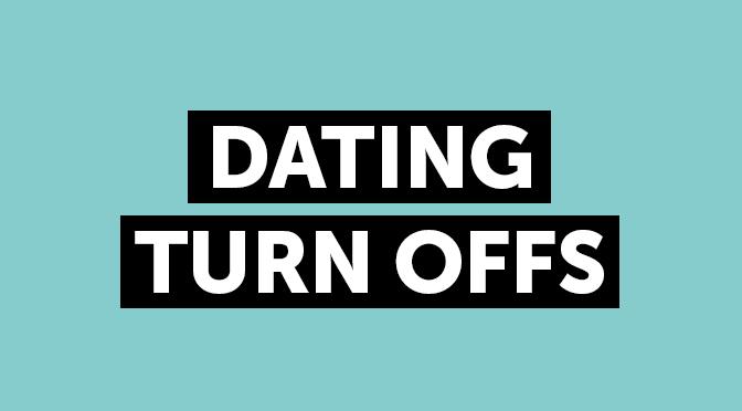 Dating turn offs